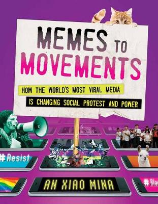 Memes to Movements: How the World's Most Viral Media Is Changing Social Protest and Power by An Xiao Mina