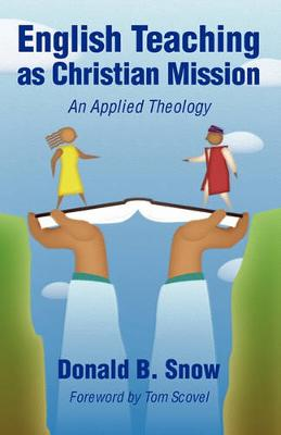 English Teaching as Christian Mission by Donald B. Snow