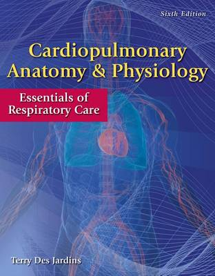 Cardiopulmonary Anatomy & Physiology: Essentials of Respiratory Care by Terry Des Jardins