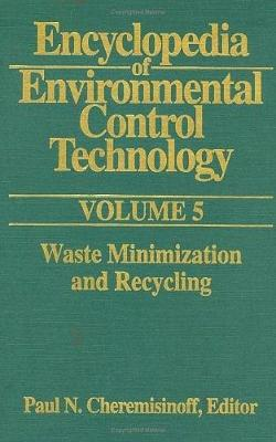 Encyclopedia of Environmental Control Technology Encyclopedia of Environmental Control Technology: Volume 5 Waste Minimization and Recycling v. 5 by Paul Cheremisinoff