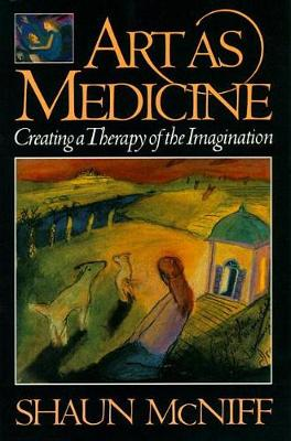Art As Medicine by Shaun McNiff