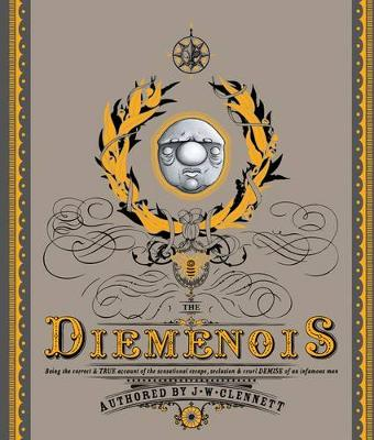 Diemenois: Being The Correct And True Account Of The Sensational Escape, Seclusion, And Cruel Demise Of A Most Infamous by J.W. Clennett