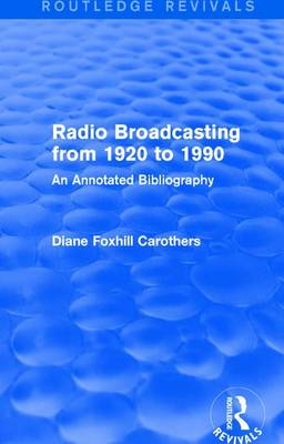 Radio Broadcasting from 1920-1990 (1991) by Diane Foxhill Carothers