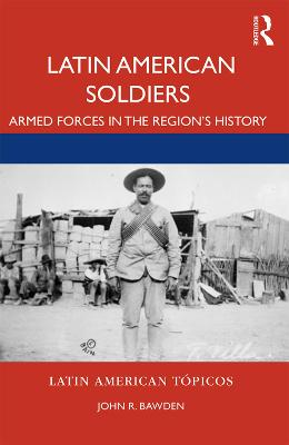 Latin American Soldiers: Armed Forces in the Region's History by John R. Bawden