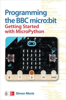 Programming the BBC micro:bit: Getting Started with MicroPython by Simon Monk