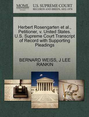 Herbert Rosengarten Et Al., Petitioner, V. United States. U.S. Supreme Court Transcript of Record with Supporting Pleadings by Bernard Weiss
