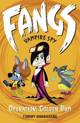 Fangs Vampire Spy Book 1: Operation Golden Bum by Tommy Donbavand