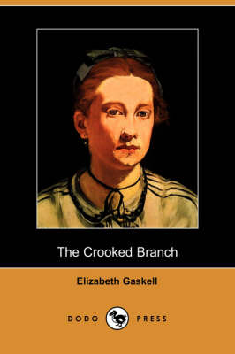 Crooked Branch (Dodo Press) by Elizabeth Cleghorn Gaskell
