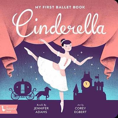 Cinderella: My First Ballet Book by Jennifer Adams