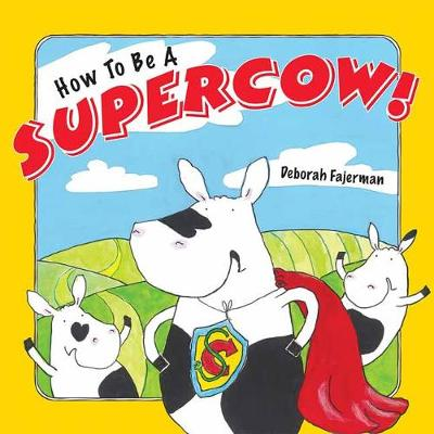 How to Be a Supercow! by Deborah Fajerman