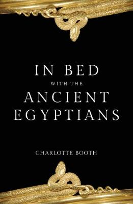 In Bed with the Ancient Egyptians by Charlotte Booth