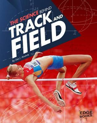 The Science Behind Track and Field by Lisa J Amstutz