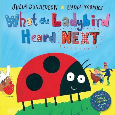 What the Ladybird Heard Next by Julia Donaldson