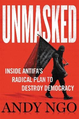 Unmasked: Inside Antifa's Radical Plan to Destroy Democracy book