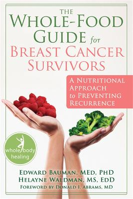 The Whole-Food Guide for Breast Cancer Survivors by Edward Bauman