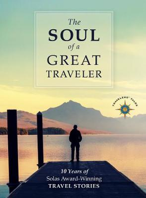 The Soul of a Great Traveler: 10 Years of Solas Award-Winning Travel Stories by James O'Reilly