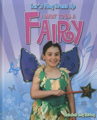 I Want to Be a Fairy by Rebekah Joy Shirley
