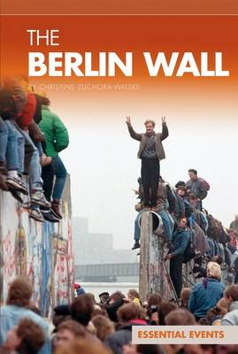 The Berlin Wall by Christine Zuchora-Walske