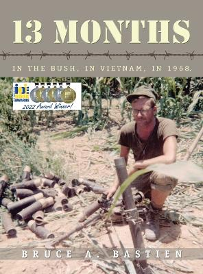 13 Months: In the Bush, in Vietnam, in 1968 by Bruce A Bastien