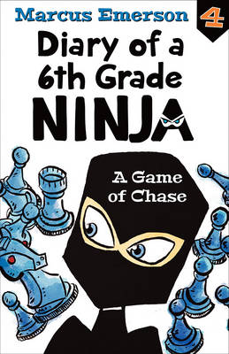 A Game of Chase: Diary of a 6th Grade Ninja Book 4 by Marcus Emerson