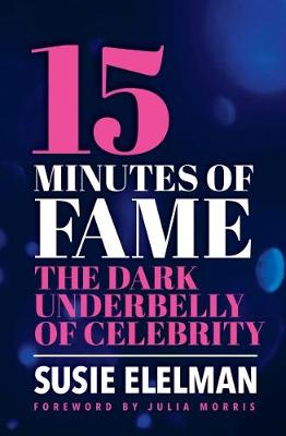 15 Minutes: The Underworld of Fame and Success by Susie Elelman
