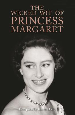 The Wicked Wit of Princess Margaret by Karen Dolby