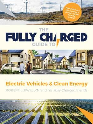 The Fully Charged Guide to Electric Vehicles & Clean Energy by Fully Charged
