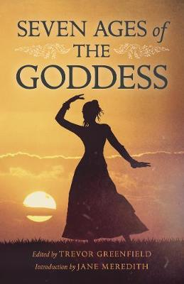 Seven Ages of the Goddess by Trevor Greenfield
