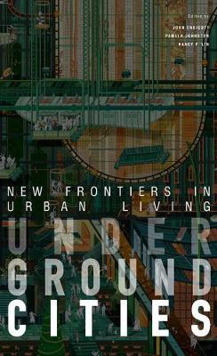 Underground Cities: New Frontiers in Urban Living by Pamela Johnston