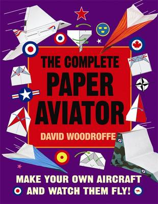 The Complete Paper Aviator by David Woodroffe
