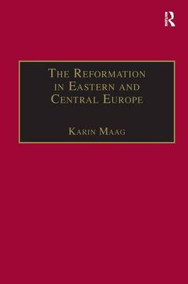 The Reformation in Eastern and Central Europe by Karin Maag