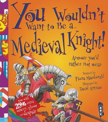 You Wouldn't Want To Be A Medieval Knight! book