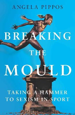 Breaking the Mould by Angela Pippos