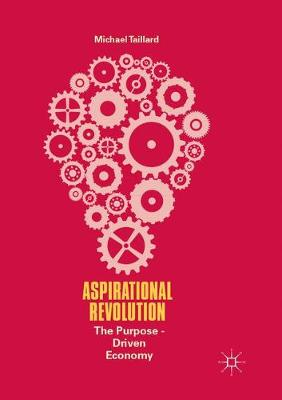 Aspirational Revolution: The Purpose-Driven Economy by Michael Taillard