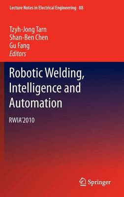 Robotic Welding, Intelligence and Automation by Gu Fang