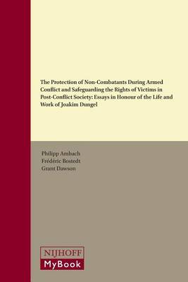 The Protection of Non-Combatants During Armed Conflict and Safeguarding the Rights of Victims in Post-Conflict Society by Philipp Ambach