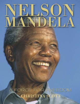 Nelson Mandela: Force for Freedom by Christina Scott