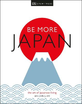 Be More Japan: The Art of Japanese Living book
