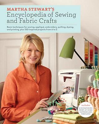 Martha Stewart's Encyclopedia of Sewing and Fabric Crafts by Martha Stewart Living Magazine