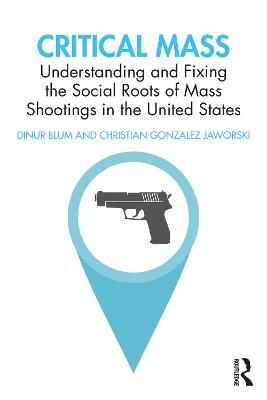 Critical Mass: Understanding and Fixing the Social Roots of Mass Shootings in the United States book