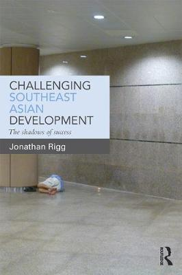 Challenging Southeast Asian Development by Jonathan Rigg