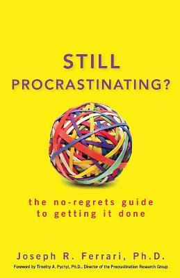 Still Procrastinating? by Joseph R. Ferrari