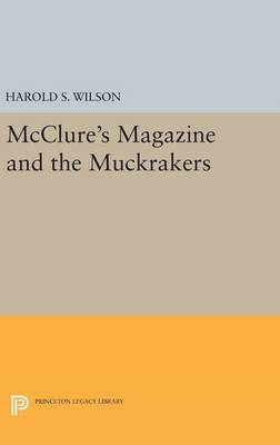 McClure's Magazine and the Muckrakers by Harold S. Wilson