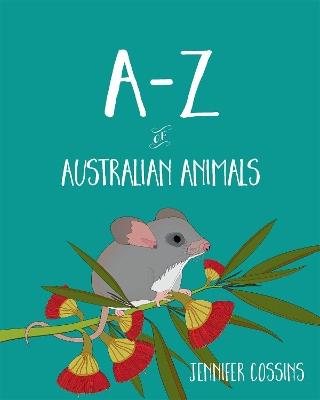 A-Z of Australian Animals by Jennifer Cossins