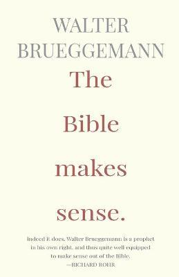Bible Makes Sense by Walter Brueggemann