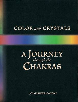Colour and Crystals: Journey Through the Chakras by Joy Gardner