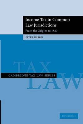 Income Tax in Common Law Jurisdictions: Volume 1, From the Origins to 1820 by Peter Harris