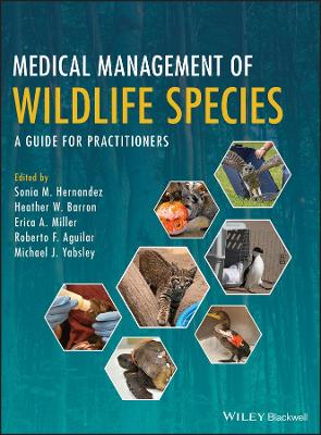 Medical Management of Wildlife Species: A Guide for Practitioners by Sonia M. Hernandez