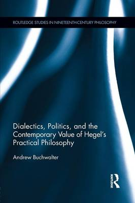 Dialectics, Politics, and the Contemporary Value of Hegel's Practical Philosophy book