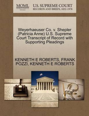 Weyerhaeuser Co. V. Shepler (Patricia Anne) U.S. Supreme Court Transcript of Record with Supporting Pleadings by Kenneth E Roberts